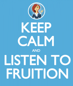 Keep Calm and Listen to Fruition