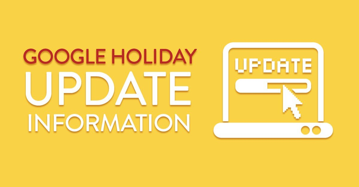 Google Holiday Update Information