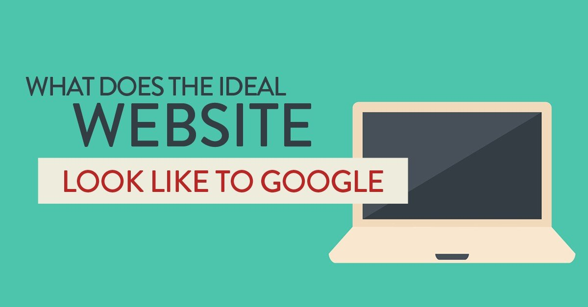 what does the ideal website look like to Google
