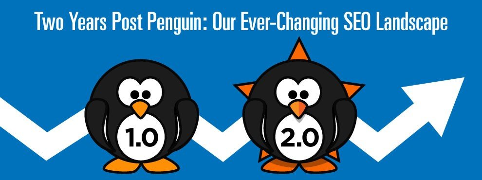 Two Years Post Penguin: Our Ever-Changing SEO Landscape