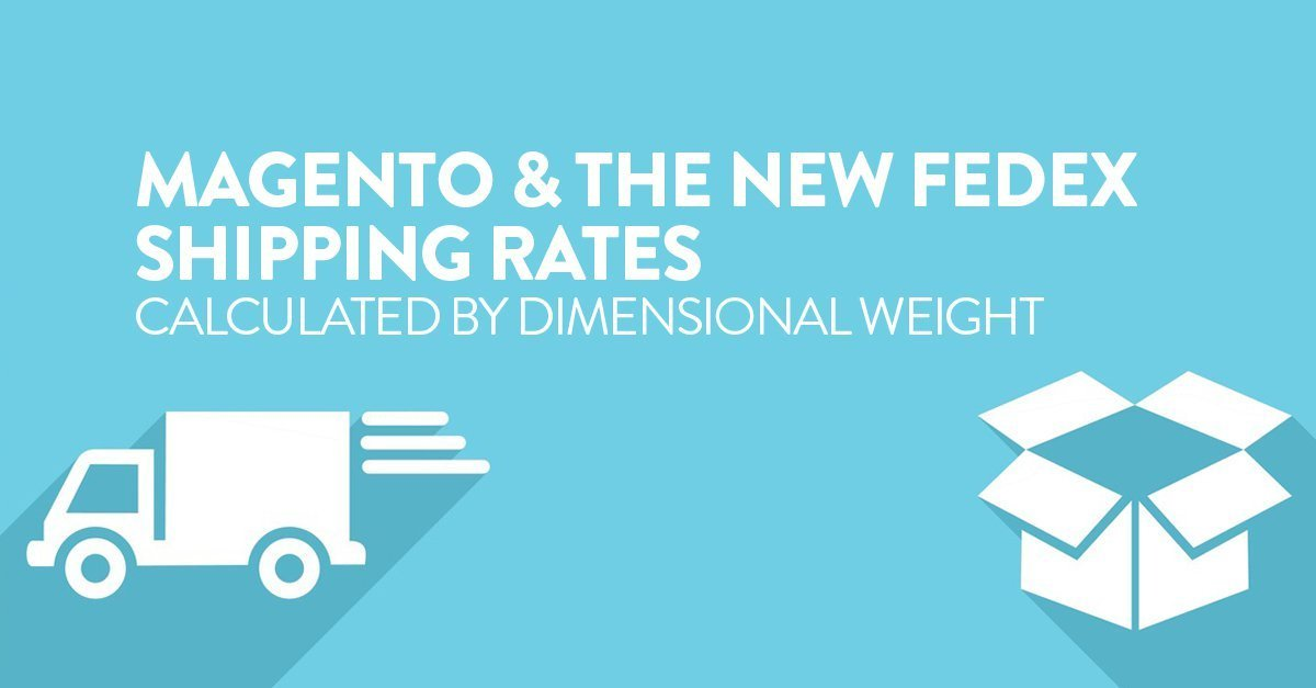 Magento and the New FedEx Shipping Rates Calculated by Dimensional Weight