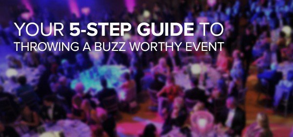Your 5-Step Guide to Throwing a Buzz Worthy Event