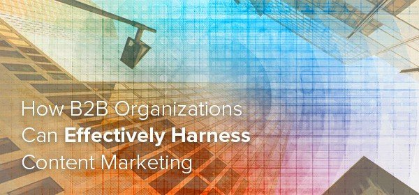 b2b organizations can harness content marketing