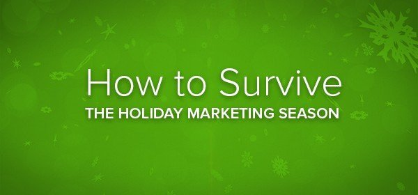 How to Survive the Holiday Marketing Season