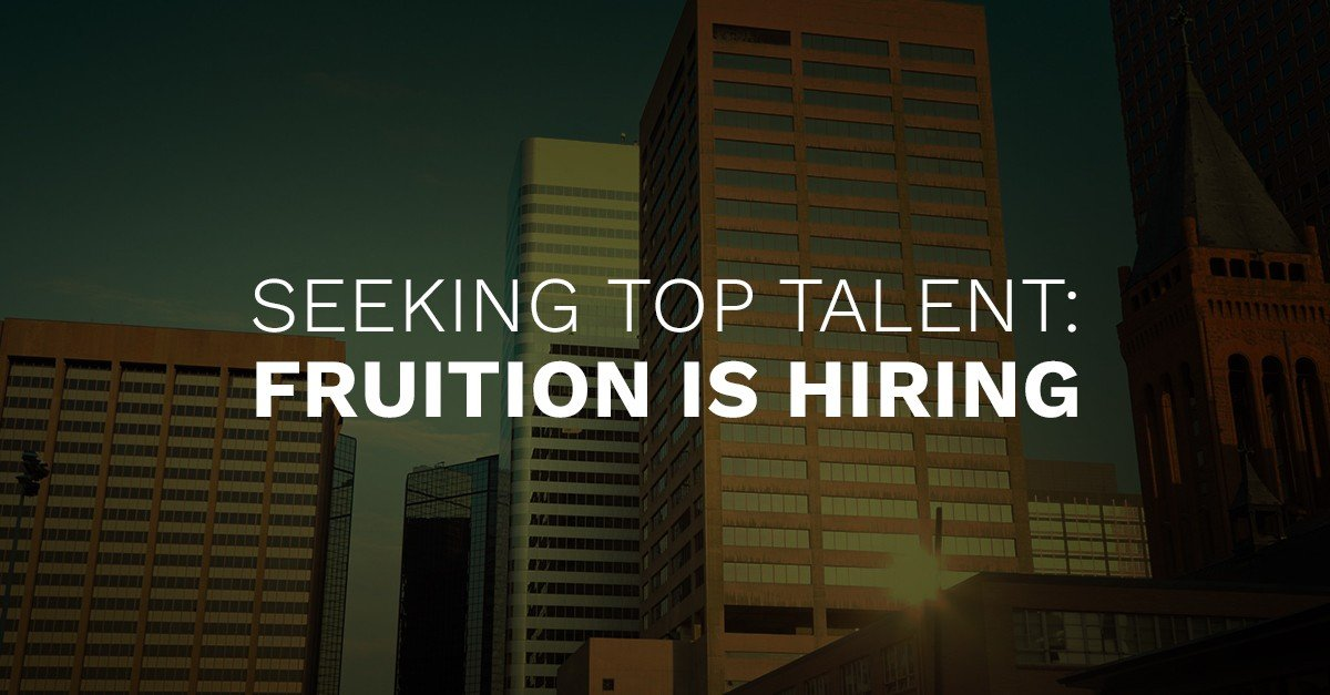 Seeking Top Talent – Fruition is Hiring!