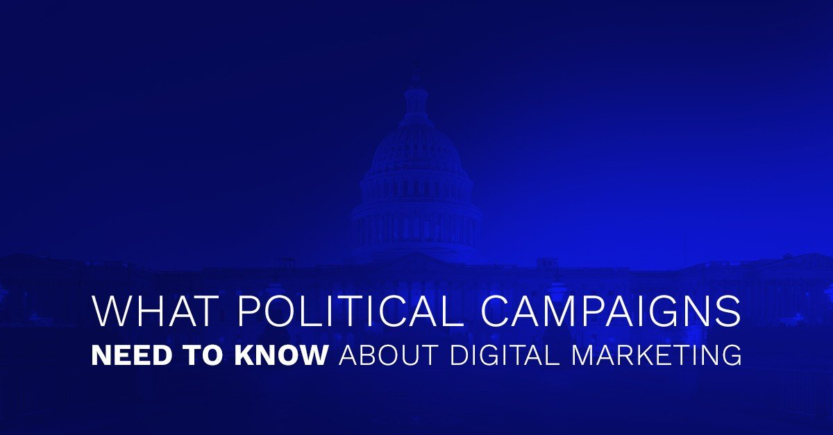What Political Campaigns Need to Know About Digital Marketing