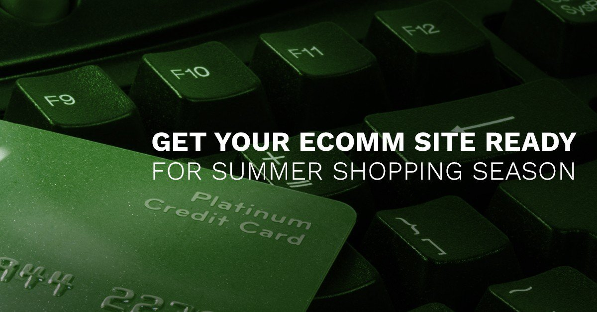 Get Your E-Comm Site Ready for Summer Shopping Season