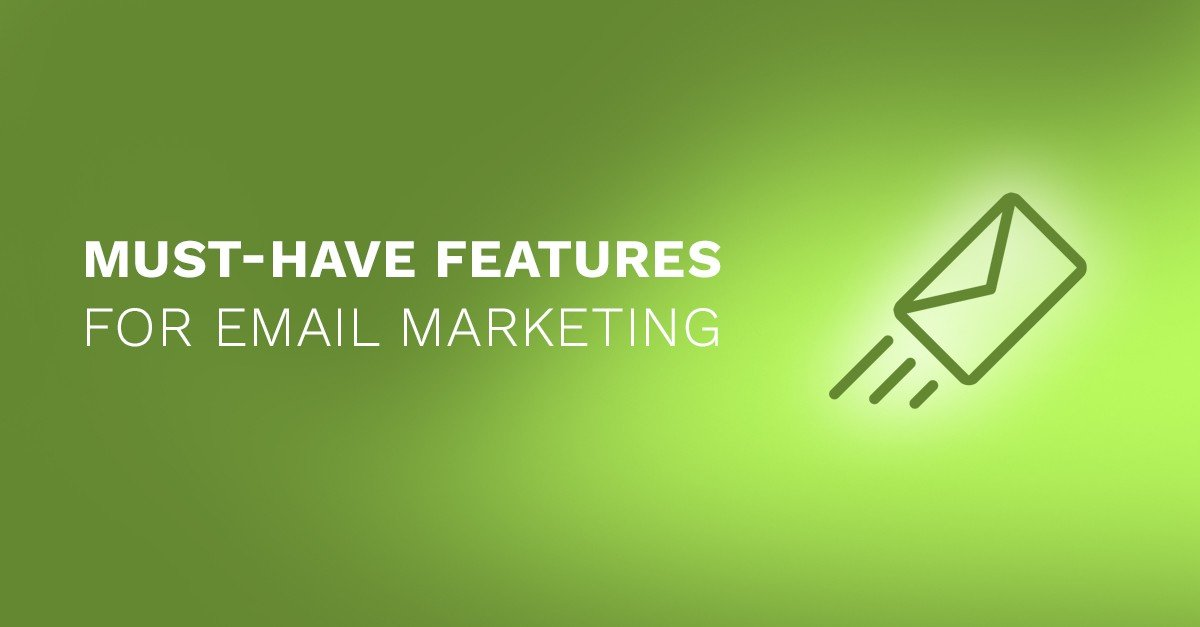 Must-Have Features of Email Marketing – Part 1
