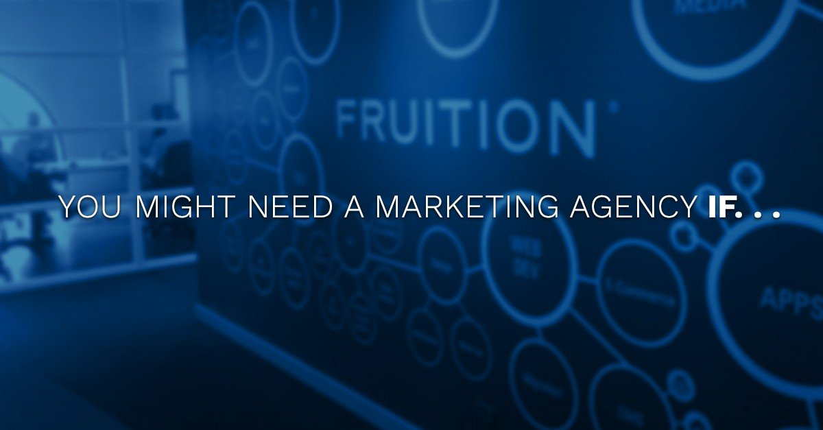 You Might Need a Digital Marketing Agency if …