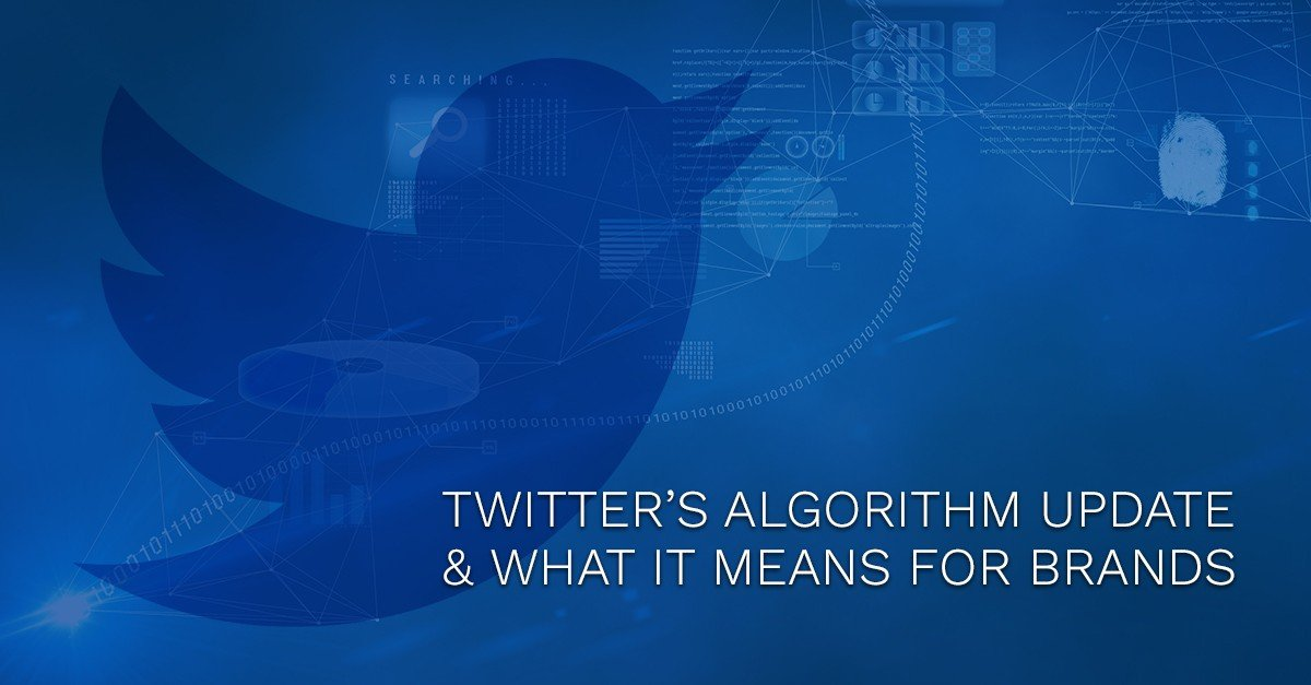 Twitter's Algorithm Update & What It Means for Brands