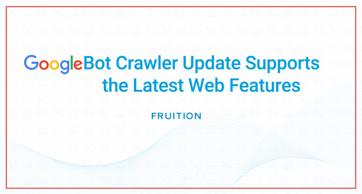 GoogleBot Update Crawls Modern Web Features