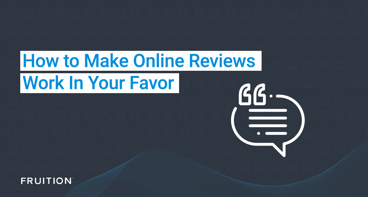 How to Make Online Reviews Work in Your Favor