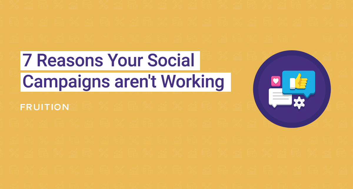 7 Reasons Your Social Campaigns Aren't Working