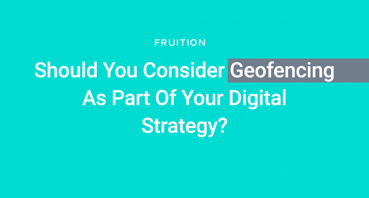 Should You Consider Geofencing As Part Of Your Digital Strategy?