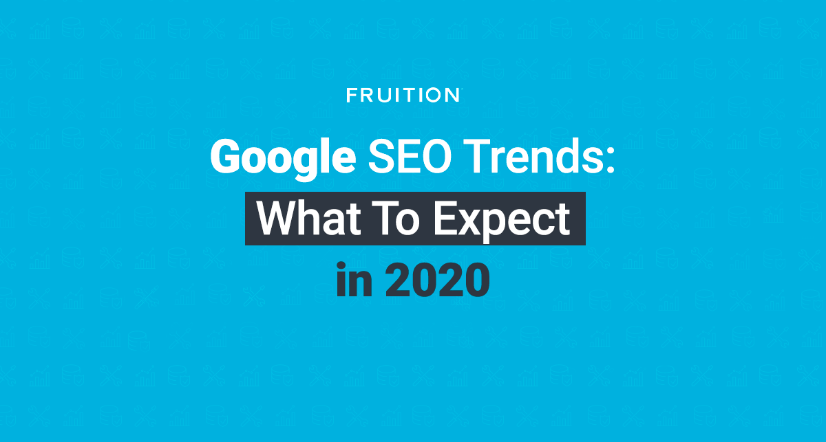 Google SEO Trends: What To Expect in 2020