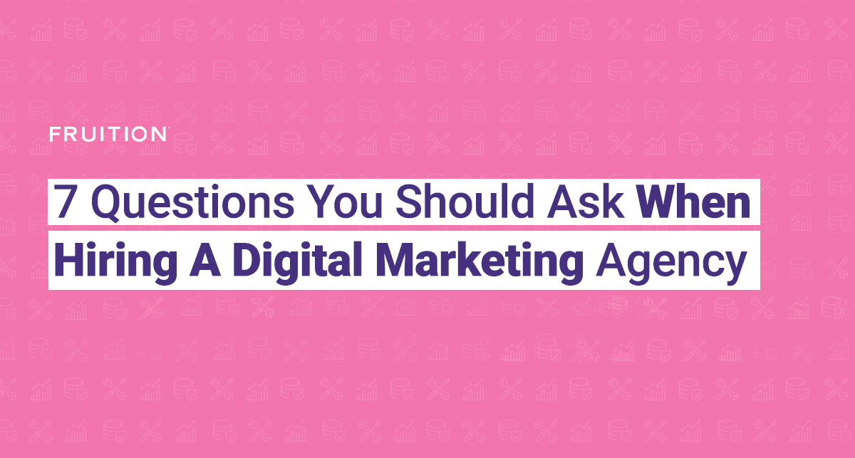7 Questions You Should Ask When Hiring A Digital Marketing Agency